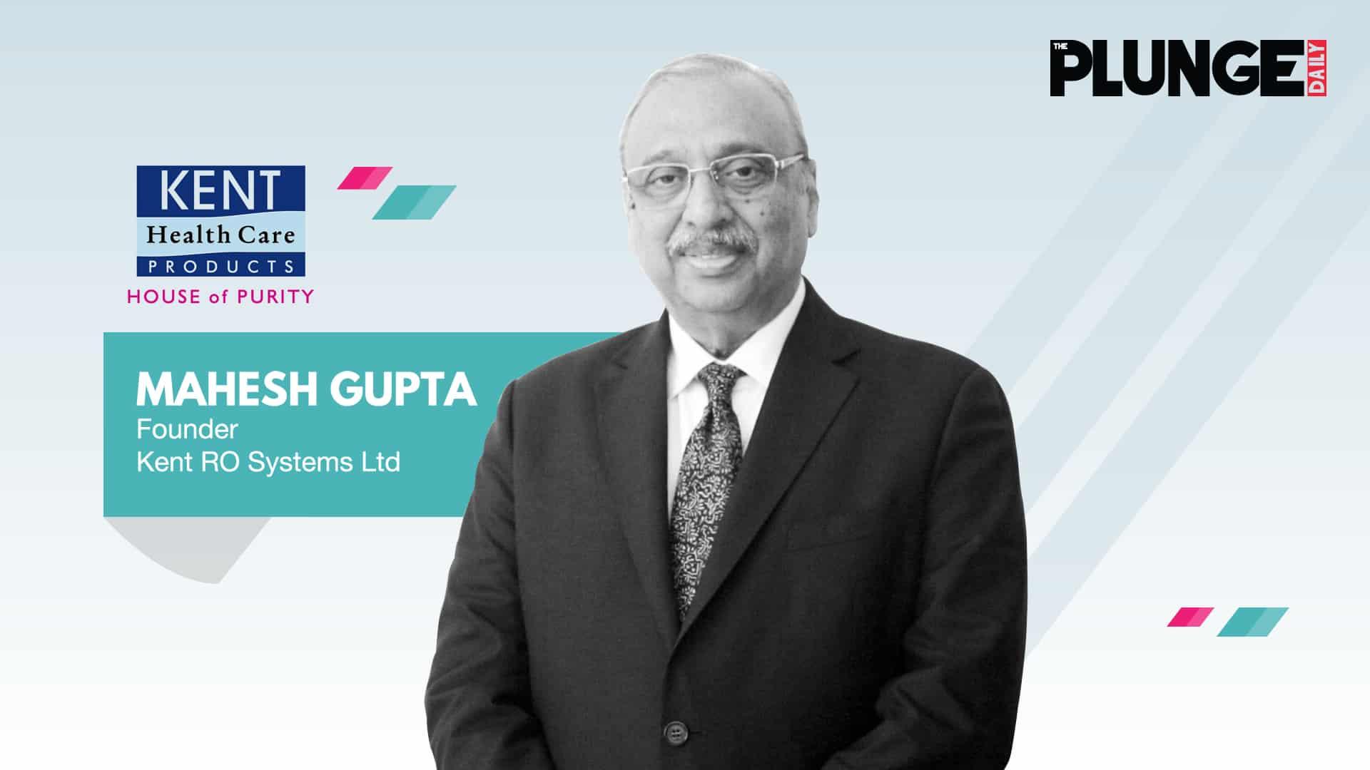 Entrepreneur in India – Dr. Mahesh Gupta, Founder Kent RO